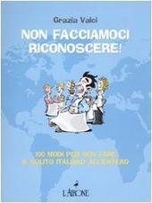 Non facciamoci riconoscere! 100 modi per non fare il solito italiano all'estero