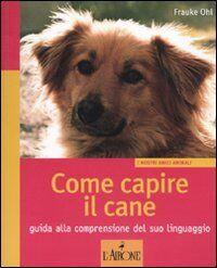 Come capire il cane. Guida alla comprensione del suo linguaggio