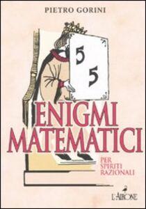 Enigmi matematici per spiriti razionali