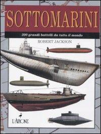 Sottomarini. 300 grandi battelli da tutto il mondo