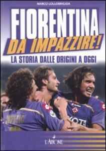 Fiorentina da impazzire! La storia dalle origini a oggi
