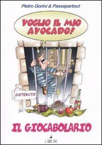 Voglio il mio avocado. Il giocabolario - Gorini Pietro - wuz.it
