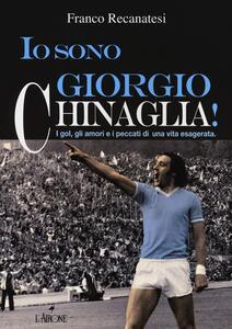 Io sono Giorgio Chinaglia! I gol, gli amori e i peccati di una vita esagerata