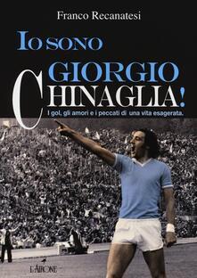 Io sono Giorgio Chinaglia! I gol, gli amori e i peccati di una vita esagerata - Franco Recanatesi - copertina