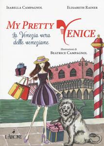 My pretty Venice. La venezia vera delle veneziane