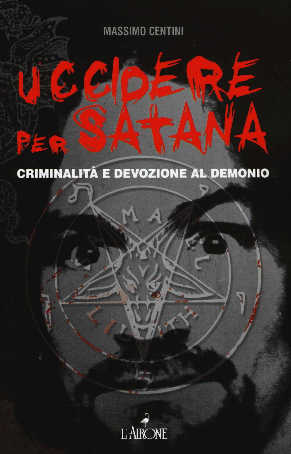 Uccidere per Satana. Criminalità e devozione al demonio