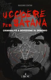 Uccidere per Satana. Criminalita e devozione al demonio