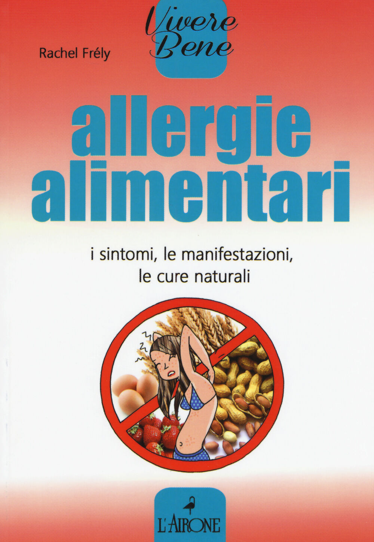 Allergie alimentari. I sintomi, le manifestazioni, le cure naturali