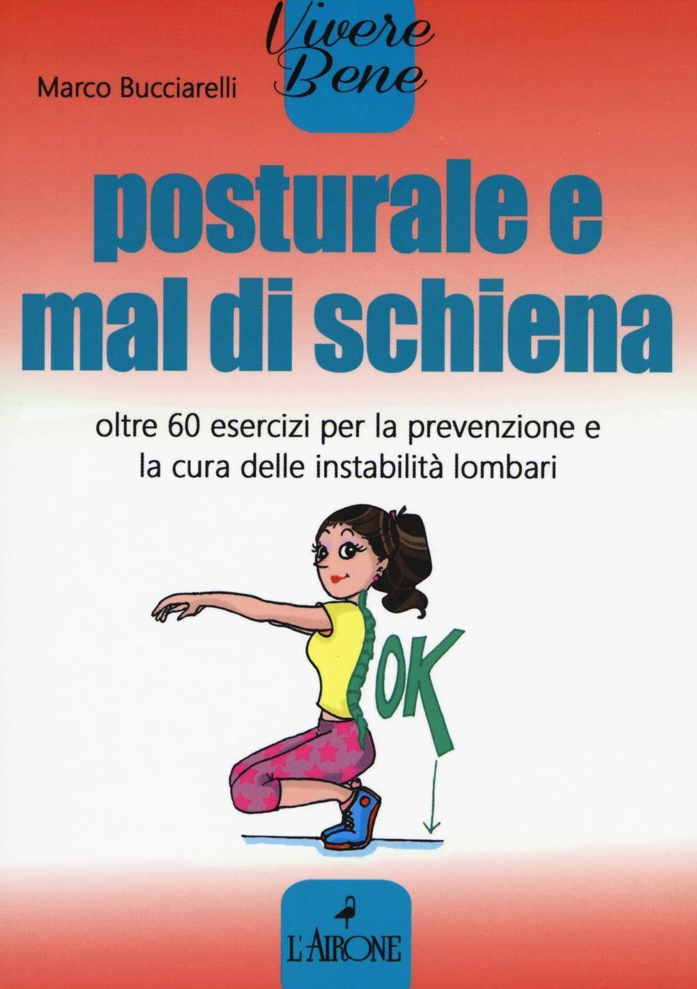 Posturale e mal di schiena. Oltre 60 esercizi per la prevenzione e la cura delle instabilità lombari