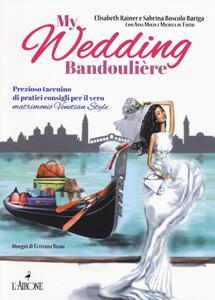 My wedding bandoulière. Prezioso taccuino di pratici consigli per il vero matrimonio venetian style