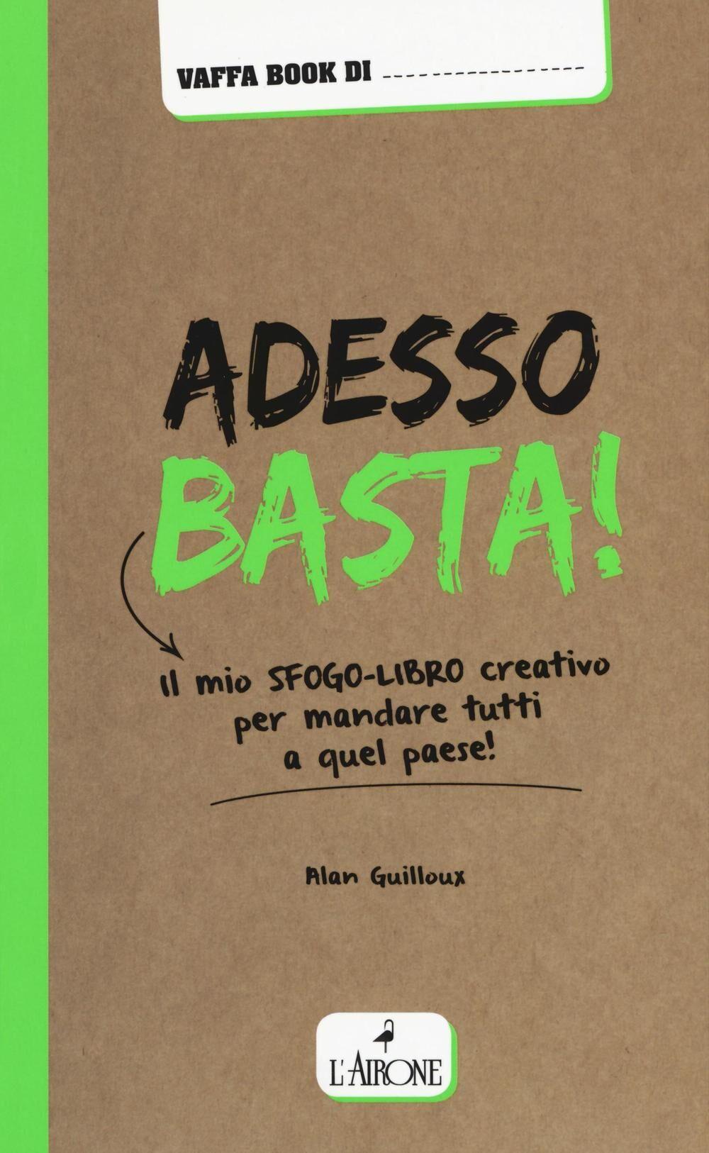 Adesso basta! Il mio sfogo-libro creativo per mandare tutti a qual paese!