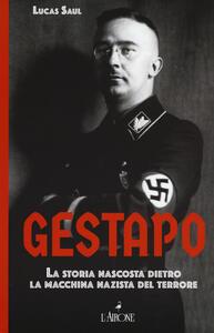 Gestapo. La storia nascosta dietro la macchina nazista del terrore