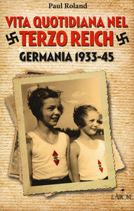 Vita quotidiana nel terzo Reich. Germania 1933-45
