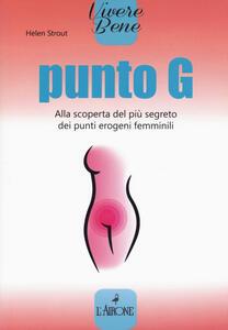 Punto G. Alla scoperta del più segreto dei punti erogeni femminili