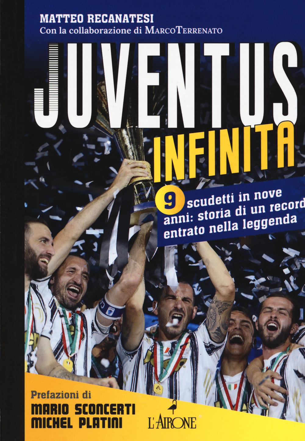 Image of Juventus infinita. 9 scudetti in nove anni: storia di un record entrato nella leggenda