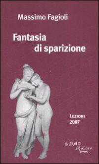 Fantasia di sparizione. Lezioni 2007