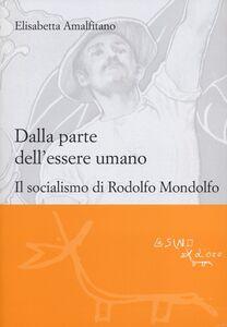 Dalla parte dell'essere umano. Il socialismo di Rodolfo Mondolfo