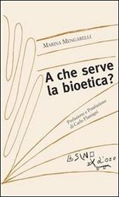A che serve la bioetica?