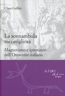 La sonnambula meravigliosa. Magnetismo e ipnotismo nellOttocento italiano.pdf