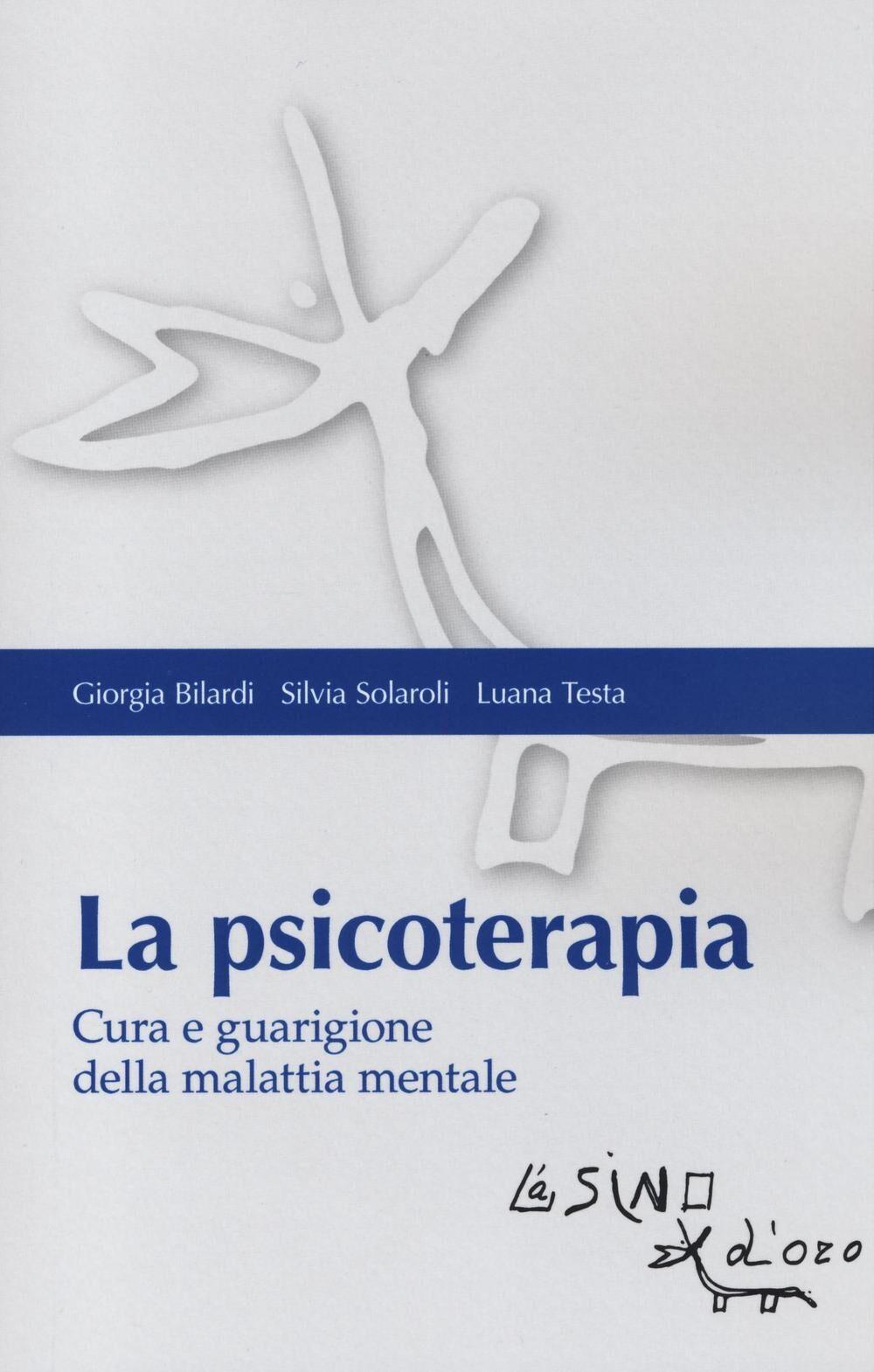 La psicoterapia. Cura e guarigione della malattia mentale