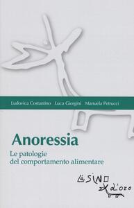 Anoressia. Le patologie del comportamento alimentare - Luca Giorgini,Ludovica Costantino,Manuela Petrucci - copertina