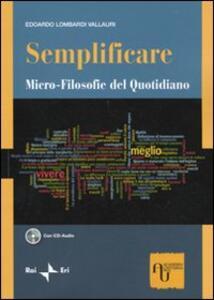Semplificare. Micro-filosofie del quotidiano. Con CD Audio