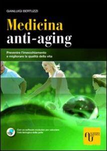 Medicina anti-aging. Prevenire l'invecchiamento e migliorare la qualità della vita