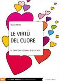 Le virtù del cuore. Le emozioni a scuola e nella vita