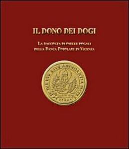 Il dono dei dogi. La raccolta di oselle dogali della Banca Popolare di Vicenza. Ediz. illustrata