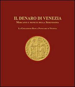 Il denaro di Venezia. Mercanti e monete della Serenissima. La collezione della Banca Popolare di Vicenza