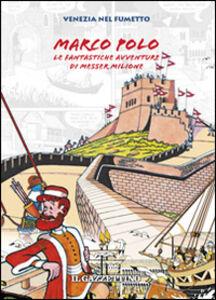 Marco Polo. La fantastiche avventure di messer Milione