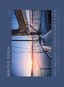 Grandtoureventi.it Lago Maggiore e d'Orta in barca a vela. Il racconto del progetto fotografico e scientifico realizzato in tre anni di navigazione sui laghi. Ediz. multilingue Image