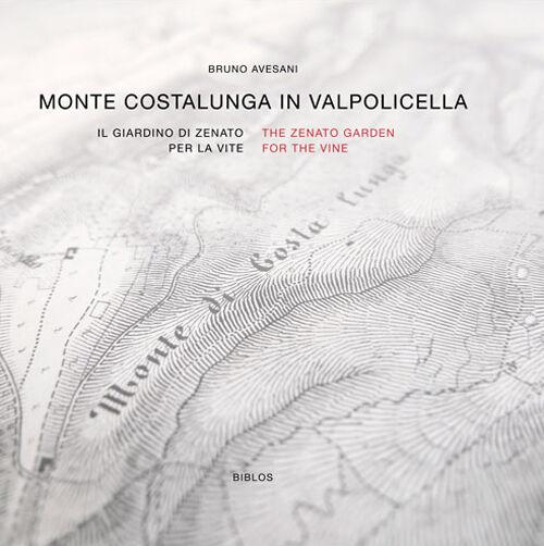 Monte Costalunga in Valpolicella. Il giardino di Zenato per la vite. Ediz. italiana e inglese