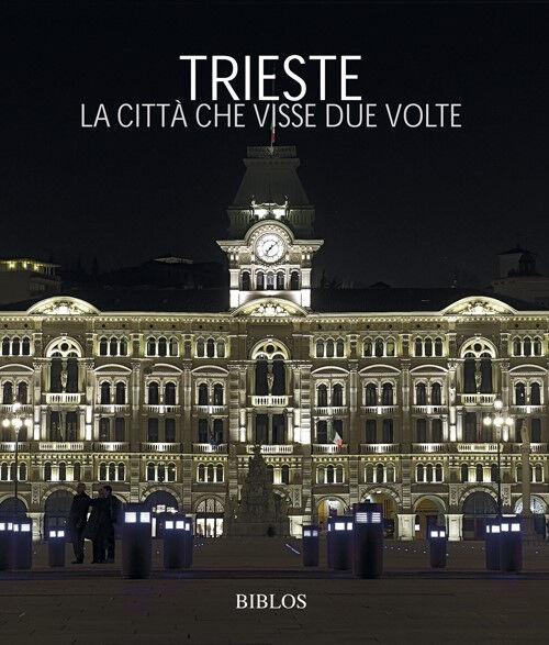Trieste. La città che visse due volte. Ediz. multilingue