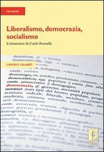 Liberalismo, democrazia, socialismo. L'itinerario di Carlo Rosselli