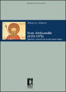 Ivan Aleksander (1331-1371). Splendore e tramonto del secondo impero bulgaro