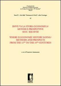 Dove va la storia economica? Metodi e prospettive. Secc. XIII-XVIII-Where is economic history going? Methods and prospects from the 13th to the 18th centuries