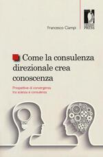Come la consulenza direzionale crea conoscenza. Prospettive di convergenza tra scienza e consulenza