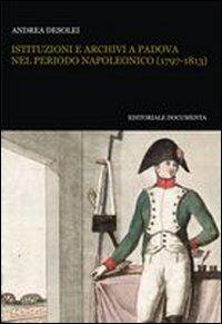 Istituzioni e archivi a Padova nel periodo napoleonico (1797-1813). Con CD-ROM