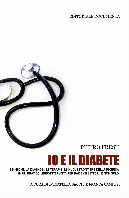 Io e il diabete. I sintomi, la diagnosi, le terapie, le nuove frontiere della ricerca in un pratico libro-intervista per pazienti lettori, e non solo