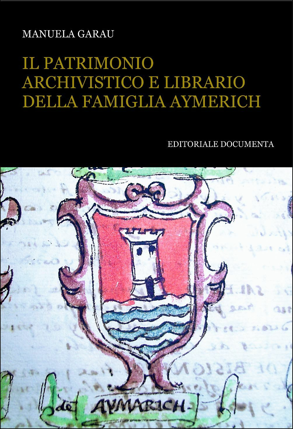 Il patrimonio archivistico e librario della famiglia Aymerich. Con CD-ROM