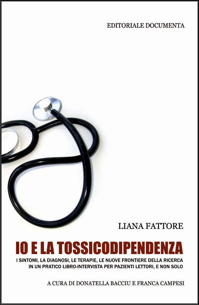 Io e la tossicodipendenza. I sintomi, la diagnosi, le terapie, le nuove frontiere della ricerca in un pratico libro-intervista per pazienti lettori, e non solo