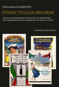 Ethnic italian records. Analisi, conservazione e restauro del repertorio dell'emigrazione italia-americana su dischi a 78 giri
