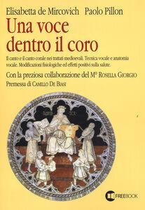 Una voce dentro il coro. Il canto e il canto corale nei trattati medioevali. Tecnica vocale e anatomia vocale. Modificazioni fisiologiche ed effetti positivi sulla...