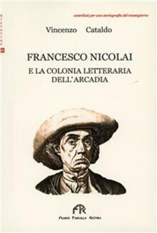 Francesco Nicolai e la colonia letteraria dell'Arcadia - Vincenzo Cataldo - copertina