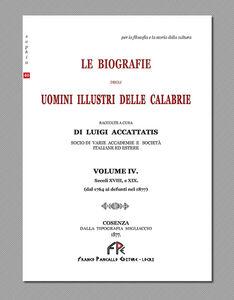 Le biografie degli uomini illustri delle Calabrie. Vol. 4: Secolo XVIII, e XIX (dal 1764 ai defunti nel 1877).