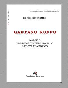 Gaetano Ruffo. Martire del Risorgimento italiano e poeta romantico