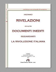 Rivelazioni ed altri documenti inediti riguardanti la Rivoluzione Italiana (rist. anast. Napoli, 1864)