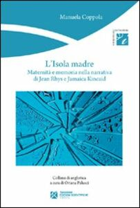 L' isola madre. Maternità e memoria nella narrativa di Jean Rhys e Jamaica Kincaid