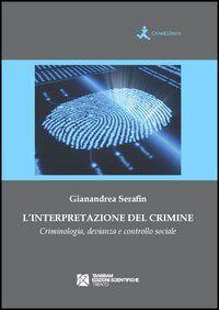 L' interpretazione del crimine. Criminologia, devianza e controllo sociale